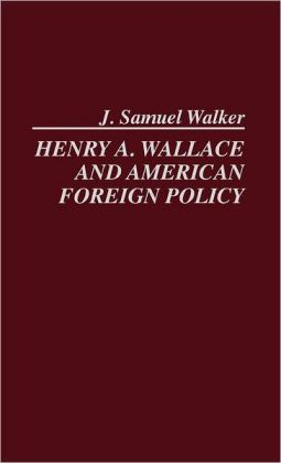 Henry A. Wallace And American Foreign Policy