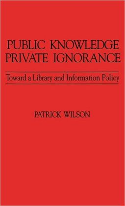 Public Knowledge, Private Ignorance: Toward a Library and Information Policy