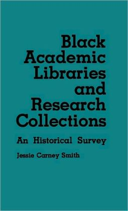 Black Academic Libraries and Research Collections: An Historical Survey