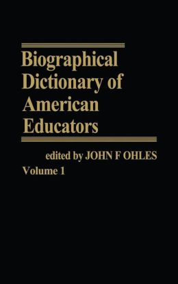 Biographical Dictionary of American Educators V1