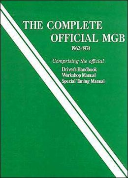 MGB Model Years 1962-1974, the Complete Official: Comprising the Official Driver's Handbook, Workshop Manual, Special Tuning Manual