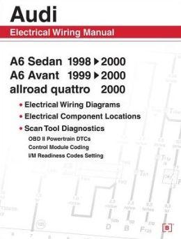 Audi A6 Electrical Wiring Manual: A6 Sedan: 1998-2000, A6 Avant 1999-2000, Allroad Quattro 2000