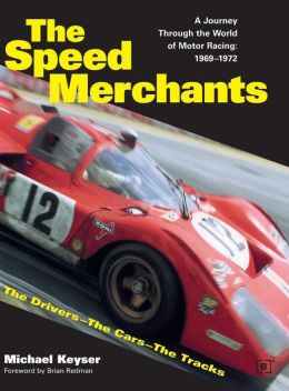 The Speed Merchants: A Journey Through the World of Motor Racing, 1969-72 - the Drivers--the Cars--the Tracks