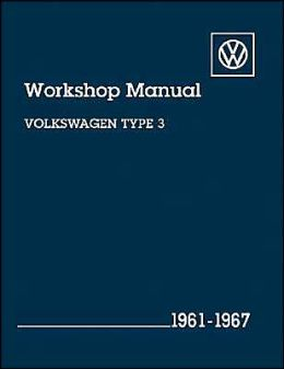 Volkswagen Type 3 Workshop Manual: Including Fastback, Squareback, Notchback and Type 3 Karmann Ghia 1500 Coupe: 1961-1967