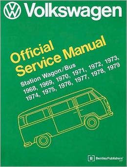 Volkswagen Station Wagon, Bus Official Service Manual: Type 2: 1968, 1969, 1970, 1971, 1972, 1973, 1974, 1975, 1976, 1977, 1978 1979