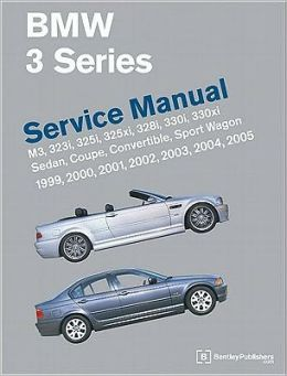 BMW 3 Series (E46) Service Manual: M3, 323i, 325i, 325xi, 328i, 330i, 330xi, Sedan, Coupe, Convertible, Sport Wagon: 1999, 2000, 2001, 2002, 2003, 2004 2005
