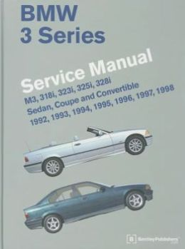 BMW 3 Series (E36) Service Manual 1992, 1993, 1994, 1995, 1996, 1997 1998: M3, 318i, 323i, 325i, 328i, Sedan, Coupe and Convertible