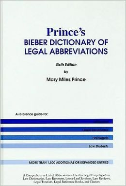 Prince's Bieber Dictionary of Legal Abbreviations : A Reference Guide for Attorneys, Legal Secretaries, Paralegals, and Law Students