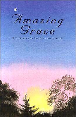 Amazing Grace: Meditations on the Best Loved Hymn