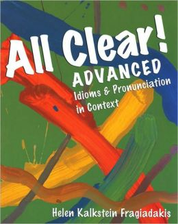 All Clear!: Advanced Idioms & Pronunciation in Context