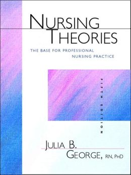 Nursing Theories: The Base for Professional Nursing Practice