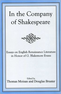In the Company of Shakespeare: Essays on English Renaissance Literature in Honor of G. Blakemore Evans