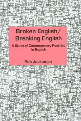 Broken English/Breaking English: A Study of Contempoarary Poetries in English
