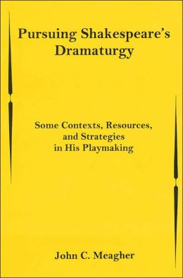 Pursuing Shakespeare's Dramaturgy: Some Contexts, Resources, and Strategies in His Playmaking