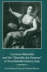 Lucrezia Marinella and the ''Querelle des Femmes'' in Seventeenth-Century Italy