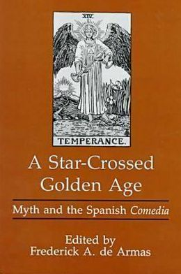 Star-Crossed Golden Age : Myth and the Spanish Comedia