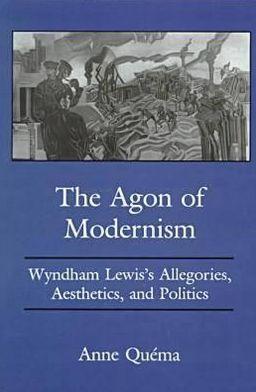 Agony of Modernism: Wyndham Lewis's Allegories, Aesthetics and Politics