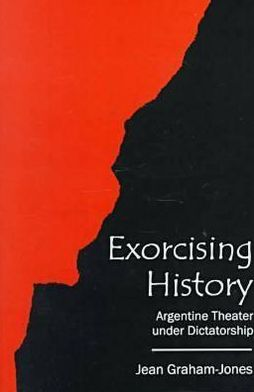 Exorcising History: Argentine Theater under Dictatorship
