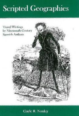 Scripted Geographies: Travel Writings by Nineteenth-Century Spanish Authors