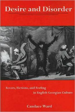 Desire and Disorder: Fevers, Fictions, and Feeling in English Georgian Culture