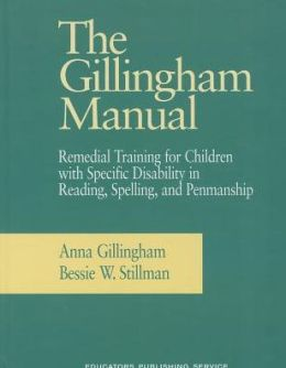 The Gillingham Manual: Remedial Training for Students with Specific Disability in Reading, Spelling, and Penmanship