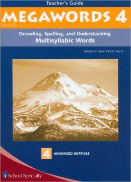 Megawords 4: Decoding, Spelling, and Understanding Multisyllabic Words-4 Advanced Suffixes, Teacher's Guide