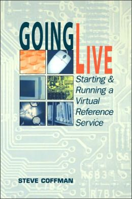 Going Live: Starting and Running a Virtual Reference Service