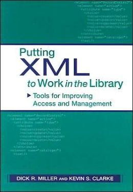 Putting XML to Work in the Library: Tools for Improving Access and Management