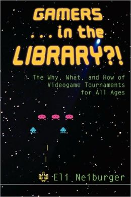Gamers ... in the Library?!: The Why, What, and How of Videogame Tournaments for All Ages