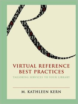 Virtual Reference Best Practices: Tailoring Services to Your Library