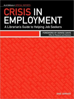 Crisis in Employment: A Librarian's Guide to Helping Job Seekers