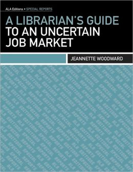 Librarian's Guide To An Uncertain Job Market, A