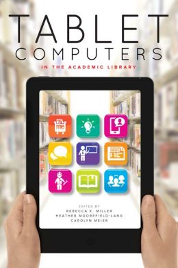 Tablet Computers in the Academic Library
