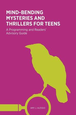 Mind-Bending Mysteries and Thrillers for Teens: A Programming and Readers' Advistory Guide