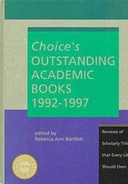 Choices Outstanding Academic Books, 1992-1997: Reviews of Scholarly Titles That Every Library Should Own