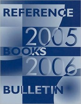 Reference Books Bulletin: A Compilation of Evaluations, September 2005 Through August 2006