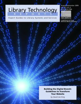 Building the Digital Branch: Guidelines for Transforming Your Library Website: A Library Technology Report