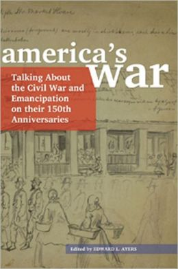 America's War: Talking About the Civil War and Emancipation on Their 150th Anniversaries