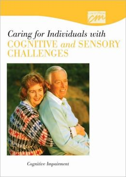 Caring for Individuals with Cognitive and Sensory Challenges: Cognitive Impairment (CD)