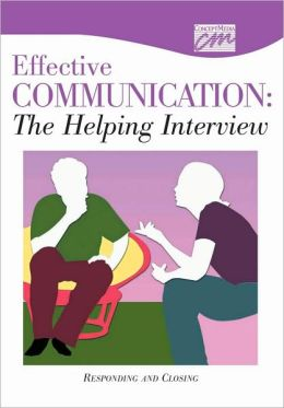 The Helping Interview: Enhancing Therapeutic Communication: Responding and Closing (CD)
