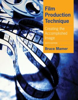 Film Production Technique: Creating the Accomplished Image