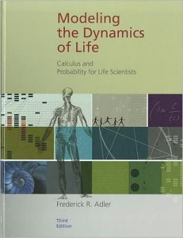 Modeling the Dynamics of Life: Calculus and Probability for Life Scientists
