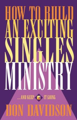 How to Build an Exciting Singles Ministry: And Keep It Going