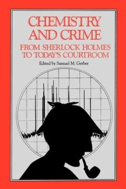 Chemistry and Crime: From Sherlock Holmes to Today's Courtroom