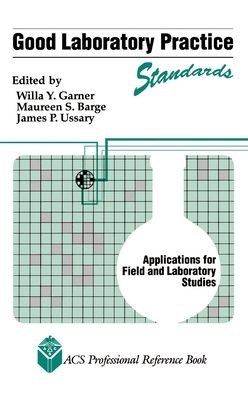 Good Laboratory Practice Standards: Applications for Field and Laboratory Studies