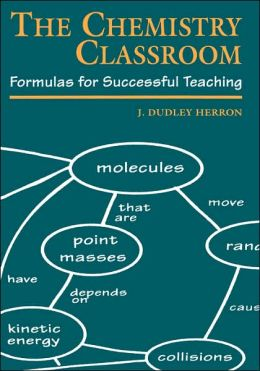 The Chemistry Classroom: Formulas for Successful Teaching