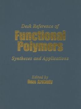 Desk Reference of Functional Polymers: Syntheses and Applications
