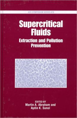 Supercritical Fluids: Extraction and Pollution Prevention