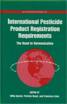 International Pesticide Product Registration Requirements: The Road to Harmonization