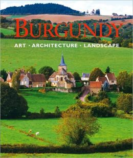 Burgundy: Art, Architecture, Landscape